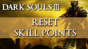 Dark Souls 3 – How to Reset Skill Points and Change Appearance