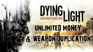 Dying Light – Unlimited Money and Weapon Duplication Exploit